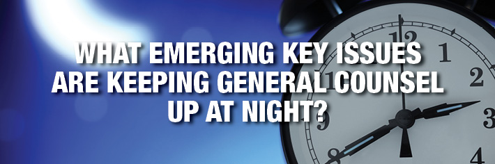What Emerging Key Issues are Keeping General Counsel Up At Night?