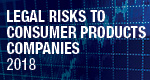 Legal Risks to Consumer Products Companies 2018